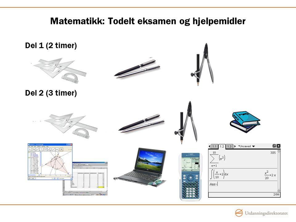 Matematikk: Todelt eksamen og hjelpemidler Del 1 (2 timer) Del 2 (3 timer)