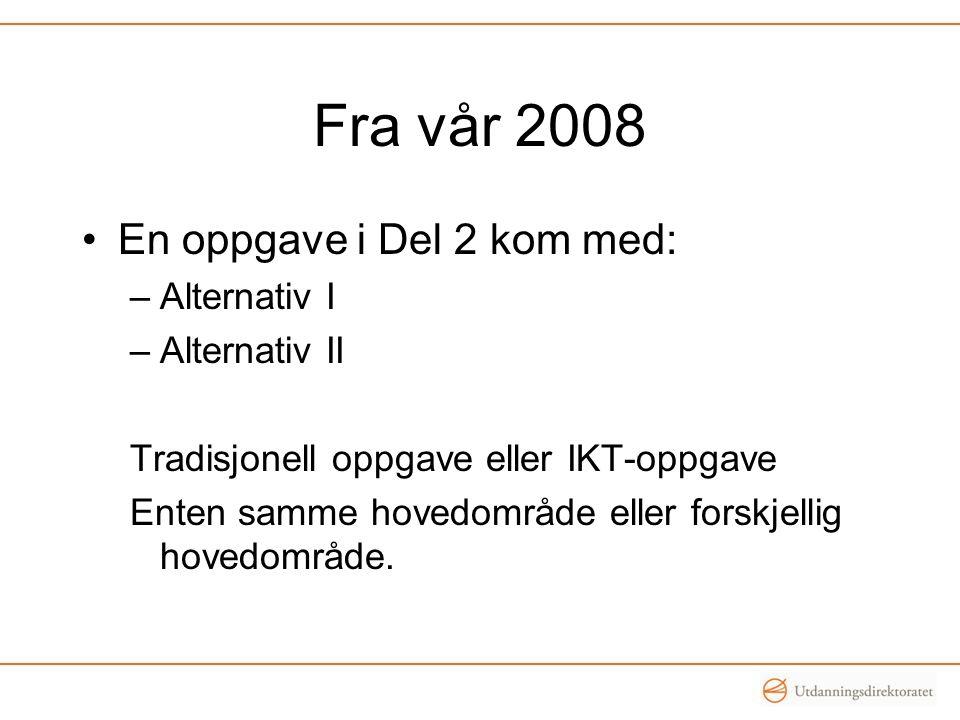 Fra vår 2008 En oppgave i Del 2 kom med: –Alternativ I –Alternativ II Tradisjonell oppgave eller IKT-oppgave Enten samme hovedområde eller forskjellig hovedområde.