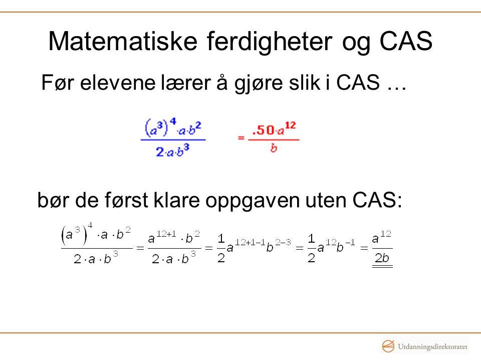 Matematiske ferdigheter og CAS Før elevene lærer å gjøre slik i CAS … bør de først klare oppgaven uten CAS:
