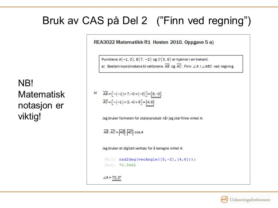 Bruk av CAS på Del 2 ( Finn ved regning ) NB! Matematisk notasjon er viktig!