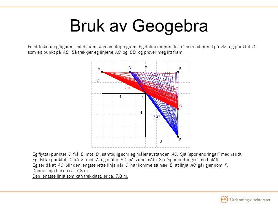 Bruk av Geogebra Først teiknar eg figuren i eit dynamisk geometriprogram.