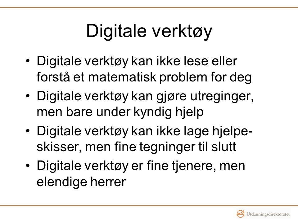 Digitale verktøy Digitale verktøy kan ikke lese eller forstå et matematisk problem for deg Digitale verktøy kan gjøre utreginger, men bare under kyndig hjelp Digitale verktøy kan ikke lage hjelpe- skisser, men fine tegninger til slutt Digitale verktøy er fine tjenere, men elendige herrer
