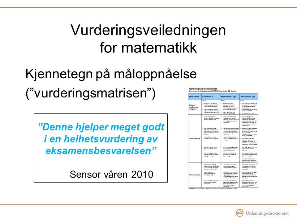 Vurderingsveiledningen for matematikk Kjennetegn på måloppnåelse ( vurderingsmatrisen ) Denne hjelper meget godt i en helhetsvurdering av eksamensbesvarelsen Sensor våren 2010