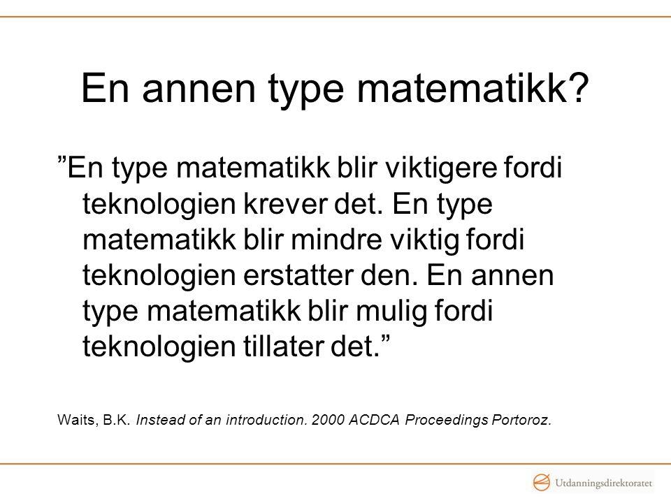 En annen type matematikk. En type matematikk blir viktigere fordi teknologien krever det.