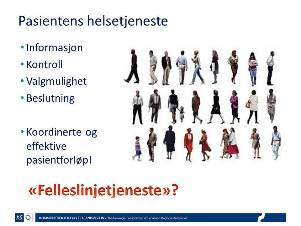 Pasientens helsetjeneste Informasjon Kontroll Valgmulighet Beslutning Koordinerte og effektive pasientforløp!