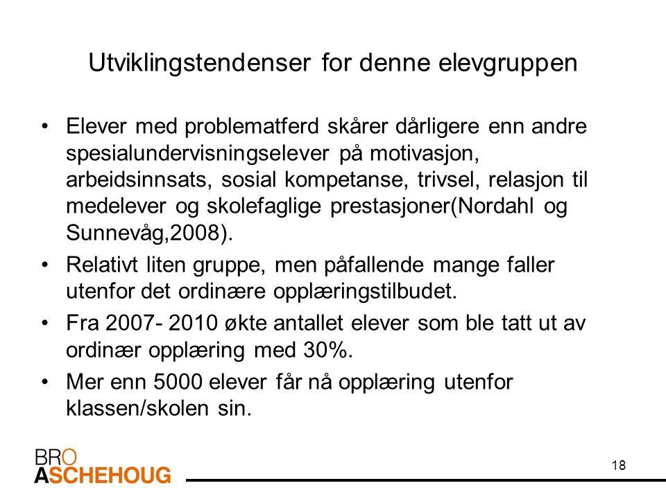 Utviklingstendenser for denne elevgruppen Elever med problematferd skårer dårligere enn andre spesialundervisningselever på motivasjon, arbeidsinnsats, sosial kompetanse, trivsel, relasjon til medelever og skolefaglige prestasjoner(Nordahl og Sunnevåg,2008).