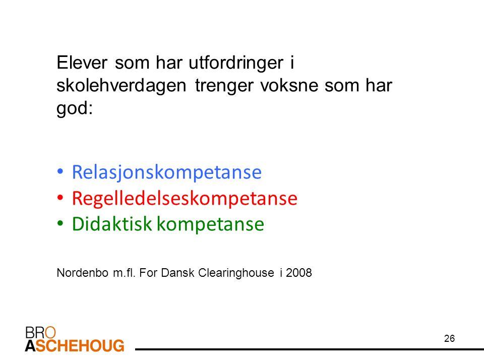 26 Elever som har utfordringer i skolehverdagen trenger voksne som har god: Relasjonskompetanse Regelledelseskompetanse Didaktisk kompetanse Nordenbo m.fl.