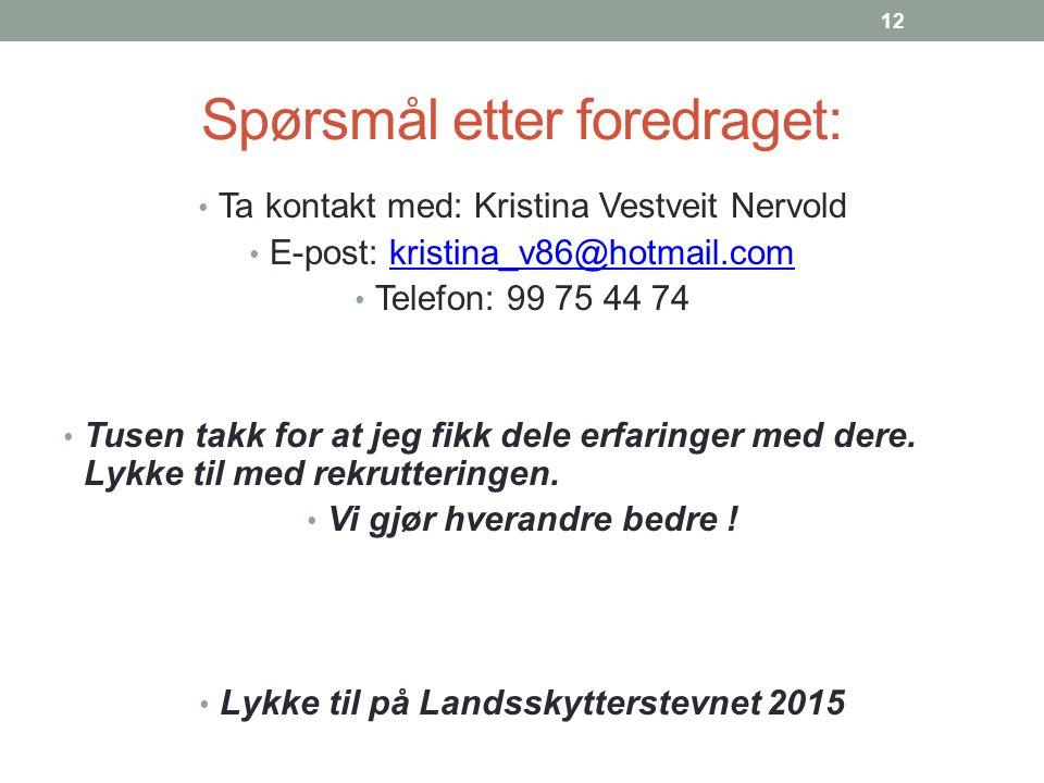 Spørsmål etter foredraget: Ta kontakt med: Kristina Vestveit Nervold E-post: kristina_v86@hotmail.comkristina_v86@hotmail.com Telefon: 99 75 44 74 Tusen takk for at jeg fikk dele erfaringer med dere.
