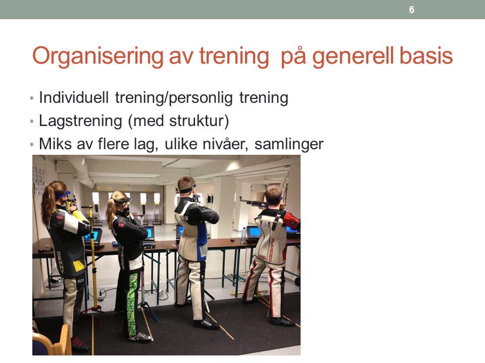 Organisering av trening på generell basis Individuell trening/personlig trening Lagstrening (med struktur) Miks av flere lag, ulike nivåer, samlinger 6