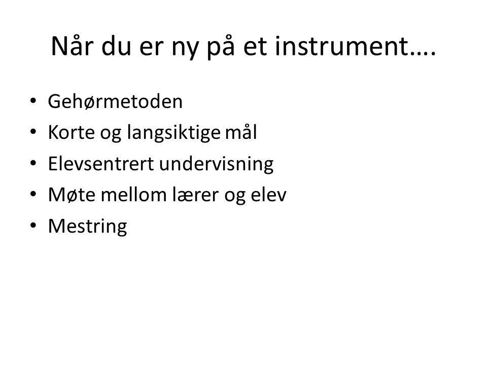 Når du er ny på et instrument….
