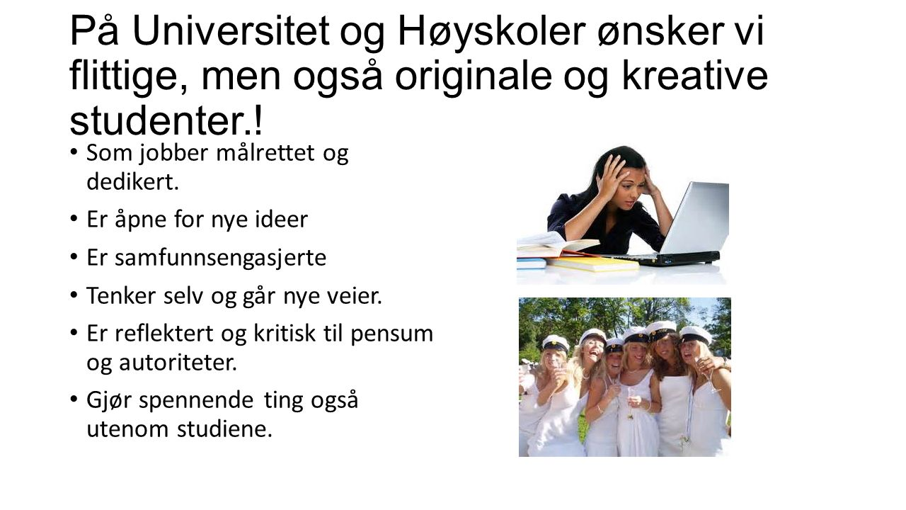 På Universitet og Høyskoler ønsker vi flittige, men også originale og kreative studenter..