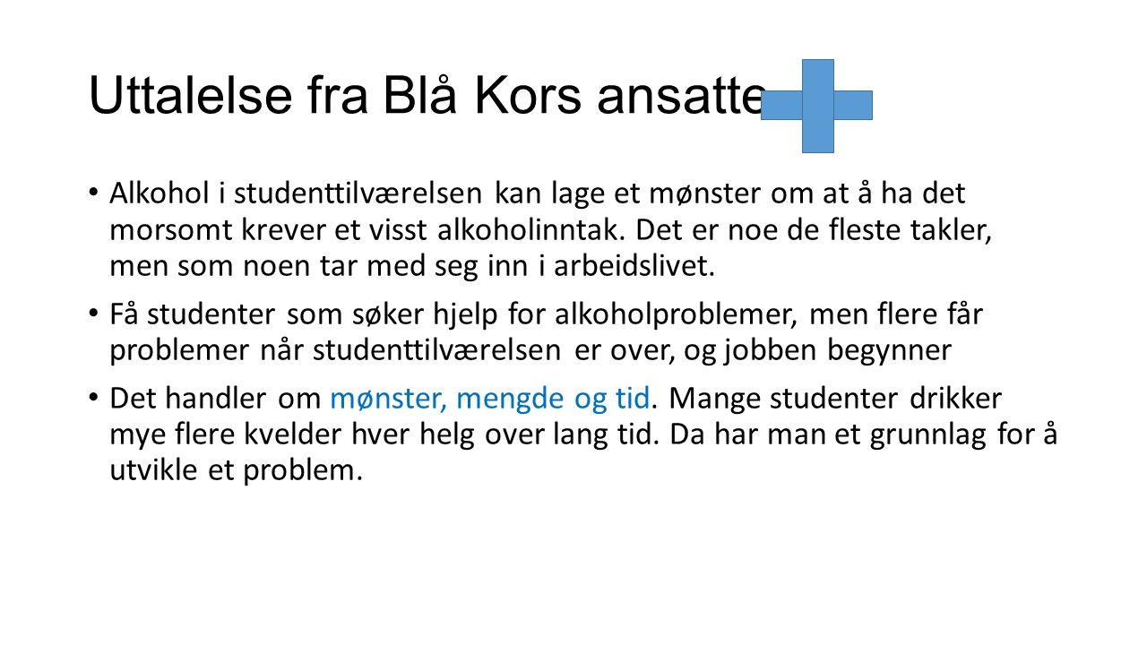 Uttalelse fra Blå Kors ansatte. Alkohol i studenttilværelsen kan lage et mønster om at å ha det morsomt krever et visst alkoholinntak. Det er noe de f