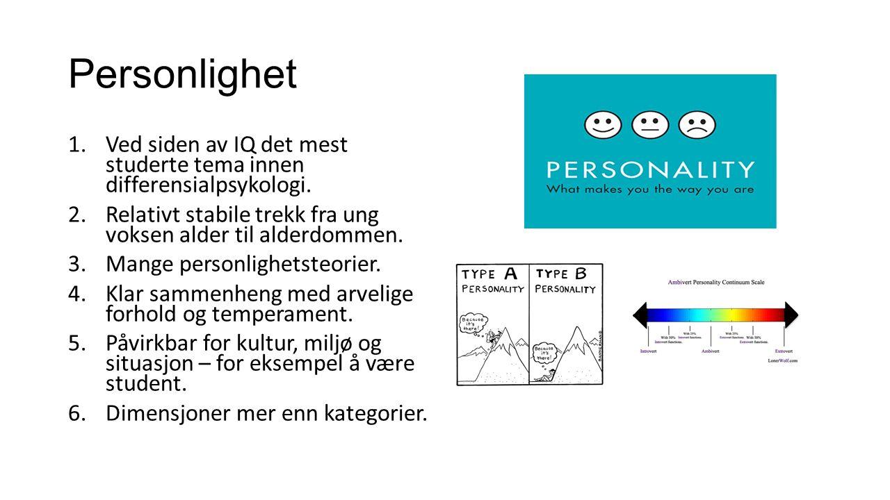 Personlighet 1.Ved siden av IQ det mest studerte tema innen differensialpsykologi.