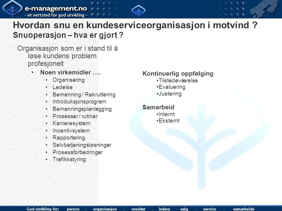 God utvikling for: person - organisasjon - resultat - ledere - salg - service - samarbeide Hvordan snu en kundeserviceorganisasjon i motvind ? Snuoper