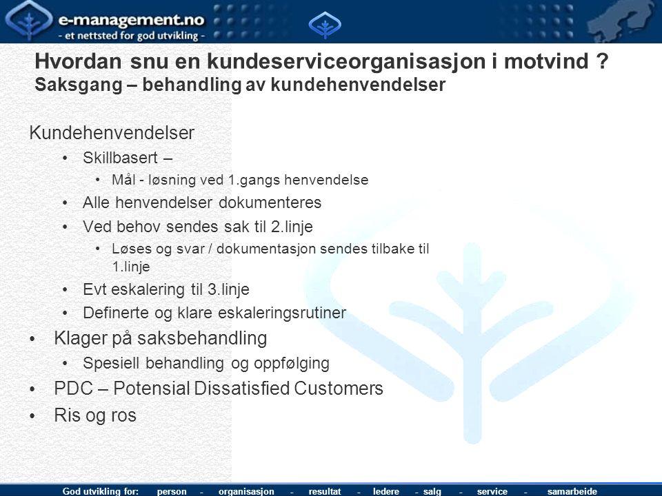 God utvikling for: person - organisasjon - resultat - ledere - salg - service - samarbeide Hvordan snu en kundeserviceorganisasjon i motvind ? Saksgan