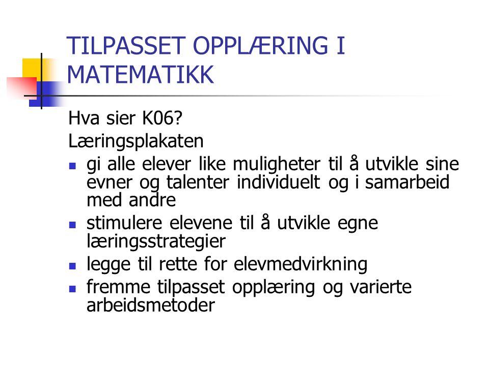 TILPASSET OPPLÆRING I MATEMATIKK Hva sier K06.