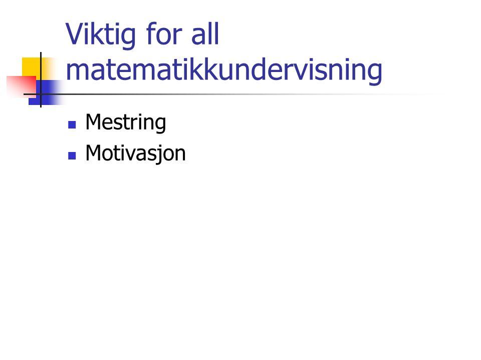 Viktig for all matematikkundervisning Mestring Motivasjon