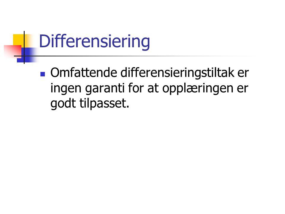 Differensiering Omfattende differensieringstiltak er ingen garanti for at opplæringen er godt tilpasset.