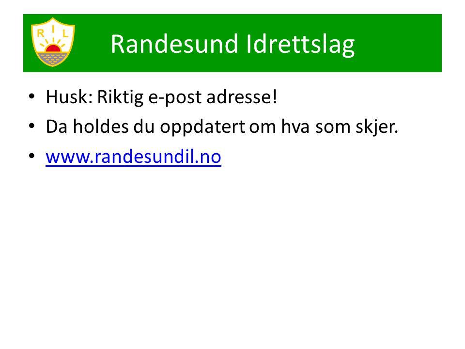 Husk: Riktig e-post adresse! Da holdes du oppdatert om hva som skjer. www.randesundil.no Randesund Idrettslag