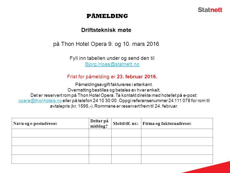 PÅMELDING Navn og e-postadresse: Deltar på middag? Mobil tlf. nr.:Firma og fakturaadresse: Driftsteknisk møte på Thon Hotel Opera 9. og 10. mars 2016