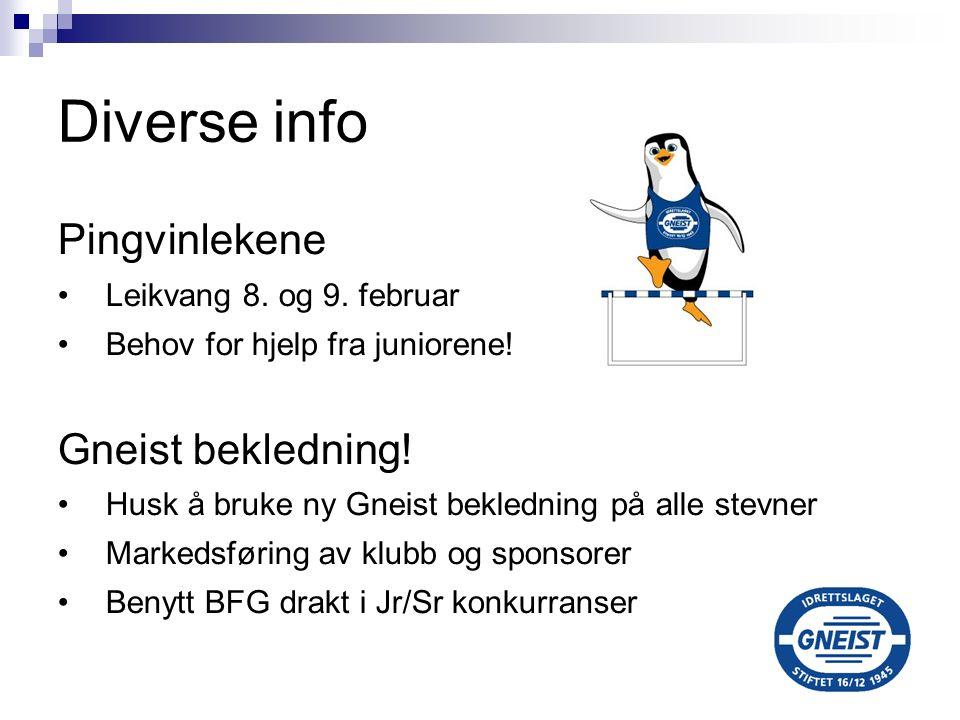 Diverse info Pingvinlekene Leikvang 8. og 9. februar Behov for hjelp fra juniorene! Gneist bekledning! Husk å bruke ny Gneist bekledning på alle stevn