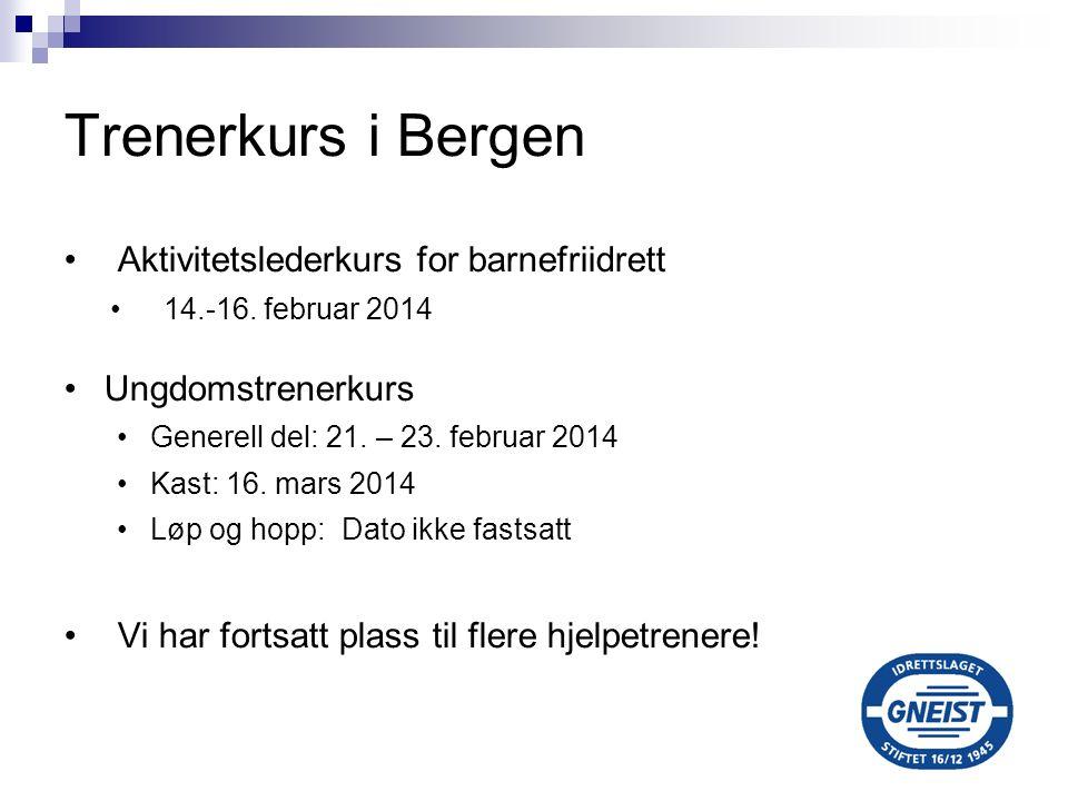 Trenerkurs i Bergen Aktivitetslederkurs for barnefriidrett 14.-16. februar 2014 Ungdomstrenerkurs Generell del: 21. – 23. februar 2014 Kast: 16. mars