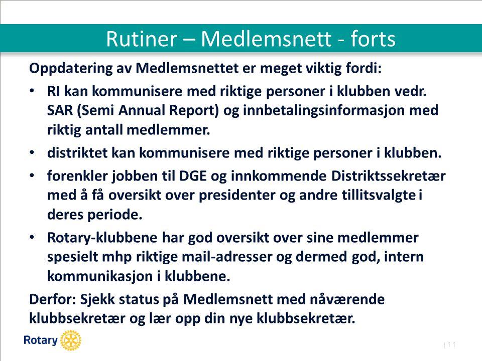 | 11 Rutiner – Medlemsnett - forts Oppdatering av Medlemsnettet er meget viktig fordi: RI kan kommunisere med riktige personer i klubben vedr.