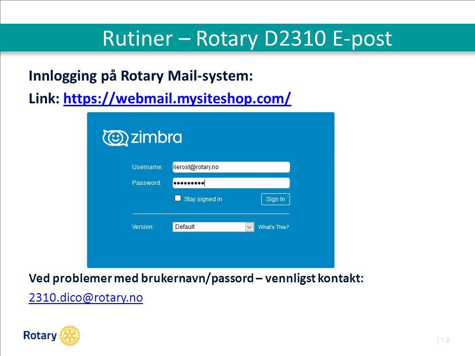 | 12 Rutiner – Rotary D2310 E-post Innlogging på Rotary Mail-system: Link: https://webmail.mysiteshop.com/https://webmail.mysiteshop.com/ Ved problemer med brukernavn/passord – vennligst kontakt: 2310.dico@rotary.no