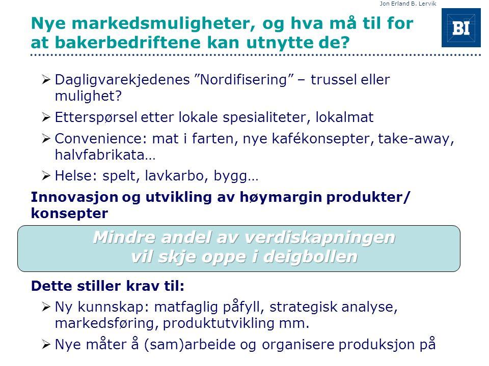 Jon Erland B. Lervik Nye markedsmuligheter, og hva må til for at bakerbedriftene kan utnytte de