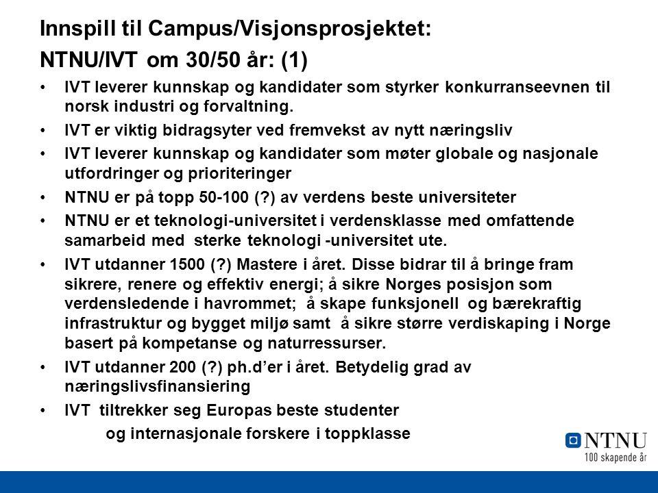 Innspill til Campus/Visjonsprosjektet: NTNU/IVT om 30/50 år: (1) IVT leverer kunnskap og kandidater som styrker konkurranseevnen til norsk industri og forvaltning.