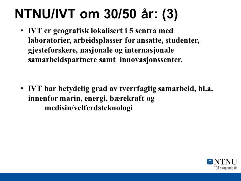 NTNU/IVT om 30/50 år: (3) IVT er geografisk lokalisert i 5 sentra med laboratorier, arbeidsplasser for ansatte, studenter, gjesteforskere, nasjonale og internasjonale samarbeidspartnere samt innovasjonssenter.