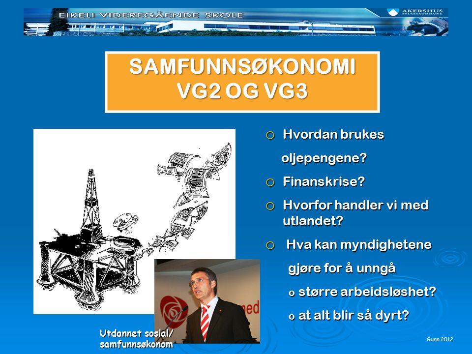Gunn 2012 o Hvordan brukes oljepengene? oljepengene? o Finanskrise? o Hvorfor handler vi med utlandet? o Hva kan myndighetene gjøre for å unngå gjøre
