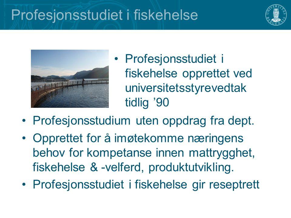 Profesjonsstudiet i fiskehelse opprettet ved universitetsstyrevedtak tidlig '90 Profesjonsstudiet i fiskehelse Profesjonsstudium uten oppdrag fra dept.