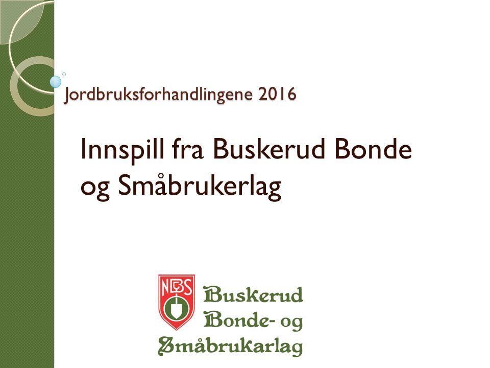 Jordbruksforhandlingene 2016 Innspill fra Buskerud Bonde og Småbrukerlag