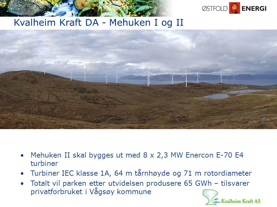 21 Kvalheim Kraft DA - Mehuken I og II Mehuken II skal bygges ut med 8 x 2,3 MW Enercon E-70 E4 turbiner Turbiner IEC klasse 1A, 64 m tårnhøyde og 71 m rotordiameter Totalt vil parken etter utvidelsen produsere 65 GWh – tilsvarer privatforbruket i Vågsøy kommune