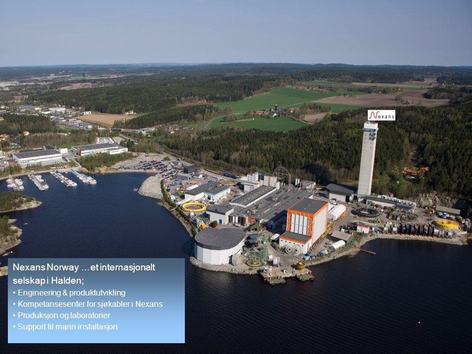 Nexans Norway …et internasjonalt selskap i Halden; Engineering & produktutvikling Kompetansesenter for sjøkabler i Nexans Produksjon og laboratorier Support til marin installasjon