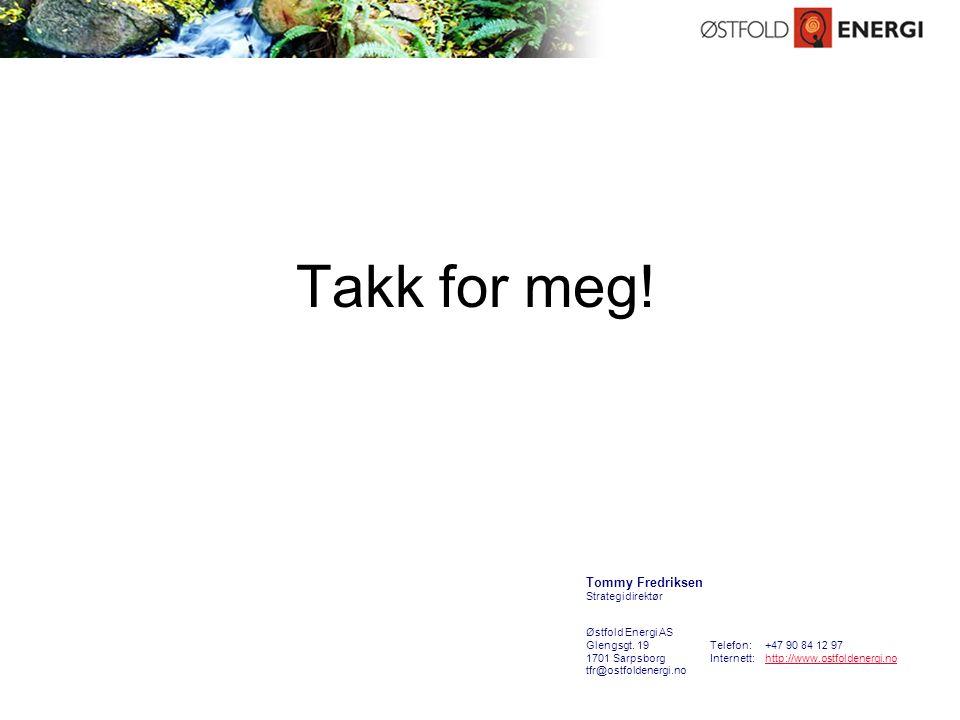 Takk for meg. Tommy Fredriksen Strategidirektør Østfold Energi AS Glengsgt.