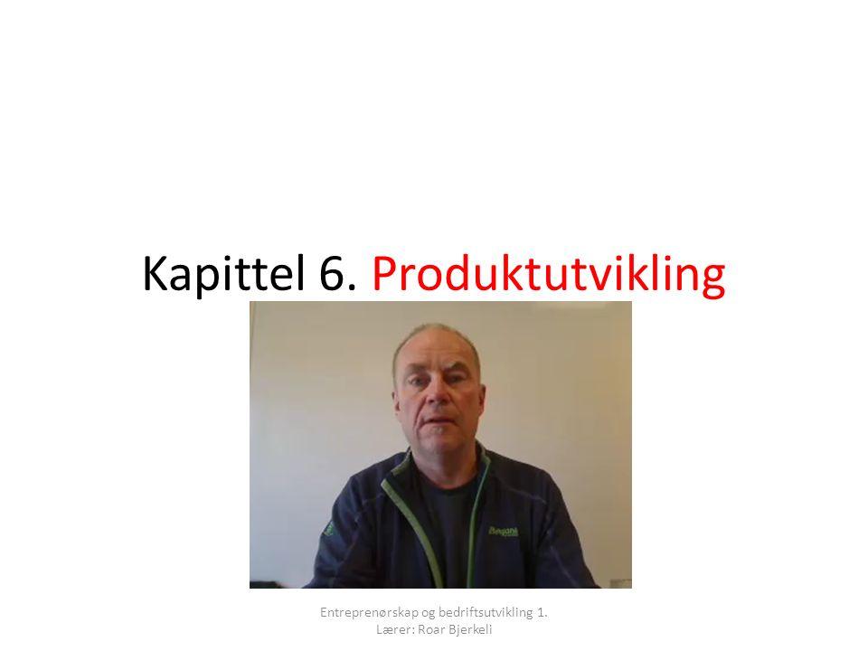 Kapittel 6. Produktutvikling Entreprenørskap og bedriftsutvikling 1. Lærer: Roar Bjerkeli