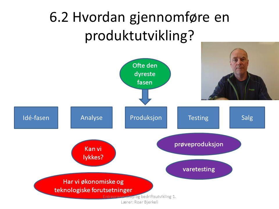 6.2 Hvordan gjennomføre en produktutvikling.Kan vi lykkes.