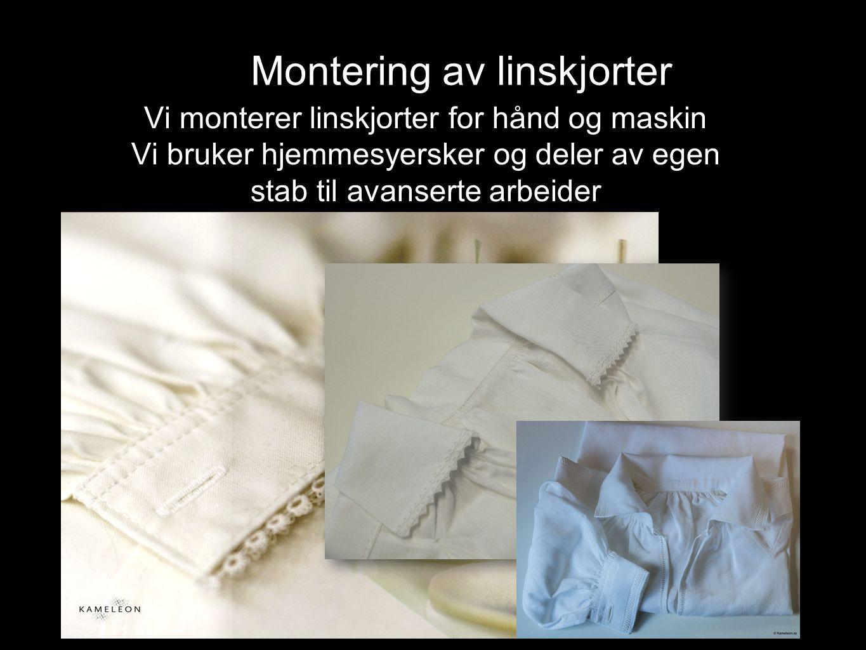 Montering av linskjorter Vi monterer linskjorter for hånd og maskin Vi bruker hjemmesyersker og deler av egen stab til avanserte arbeider