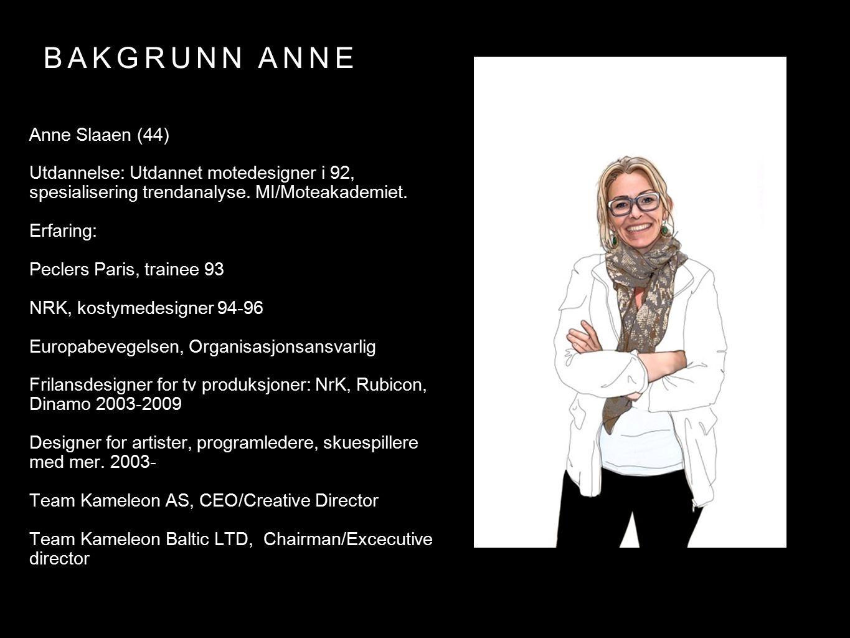 BAKGRUNN ANNE Anne Slaaen (44) Utdannelse: Utdannet motedesigner i 92, spesialisering trendanalyse. MI/Moteakademiet. Erfaring: Peclers Paris, trainee