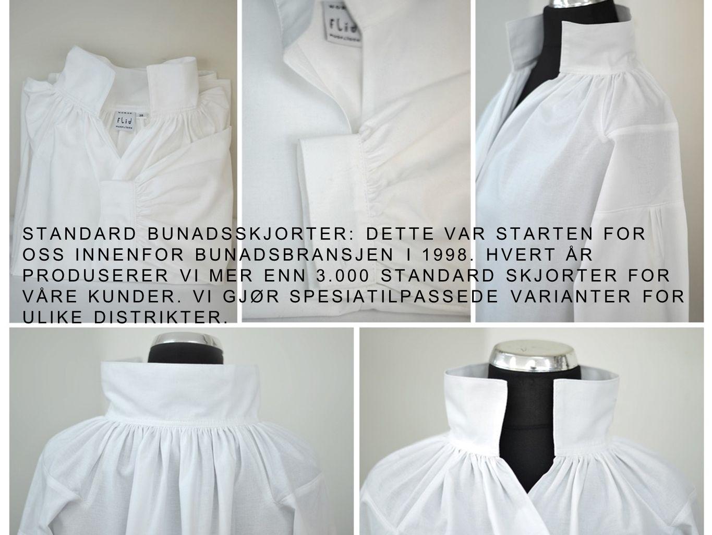 STANDARD BUNADSSKJORTER: DETTE VAR STARTEN FOR OSS INNENFOR BUNADSBRANSJEN I 1998. HVERT ÅR PRODUSERER VI MER ENN 3.000 STANDARD SKJORTER FOR VÅRE KUN