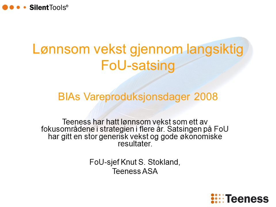 Lønnsom vekst gjennom langsiktig FoU-satsing BIAs Vareproduksjonsdager 2008 Teeness har hatt lønnsom vekst som ett av fokusområdene i strategien i flere år.