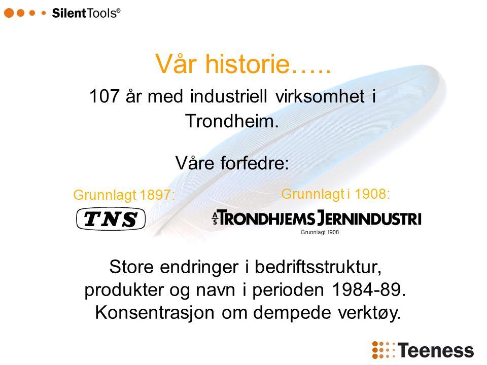 Vår historie….. 107 år med industriell virksomhet i Trondheim.