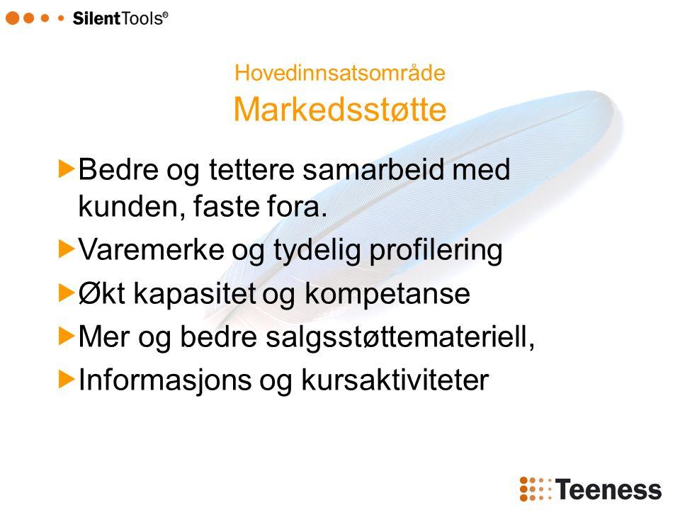 Hovedinnsatsområde Markedsstøtte  Bedre og tettere samarbeid med kunden, faste fora.