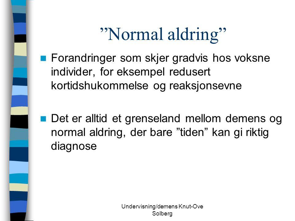Undervisning/demens Knut-Ove Solberg Normal aldring Forandringer som skjer gradvis hos voksne individer, for eksempel redusert kortidshukommelse og reaksjonsevne Det er alltid et grenseland mellom demens og normal aldring, der bare tiden kan gi riktig diagnose