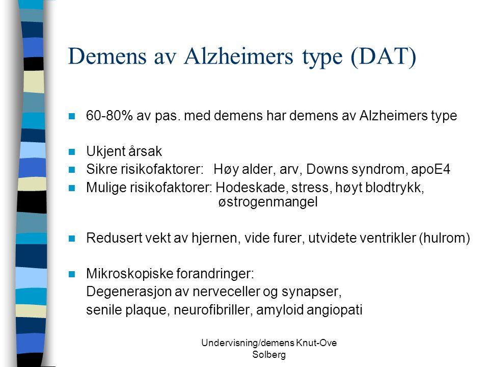 Undervisning/demens Knut-Ove Solberg Demens av Alzheimers type (DAT) 60-80% av pas.