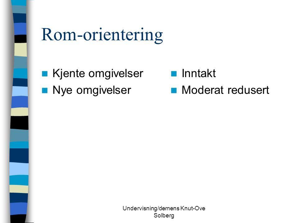 Undervisning/demens Knut-Ove Solberg Rom-orientering Kjente omgivelser Nye omgivelser Inntakt Moderat redusert