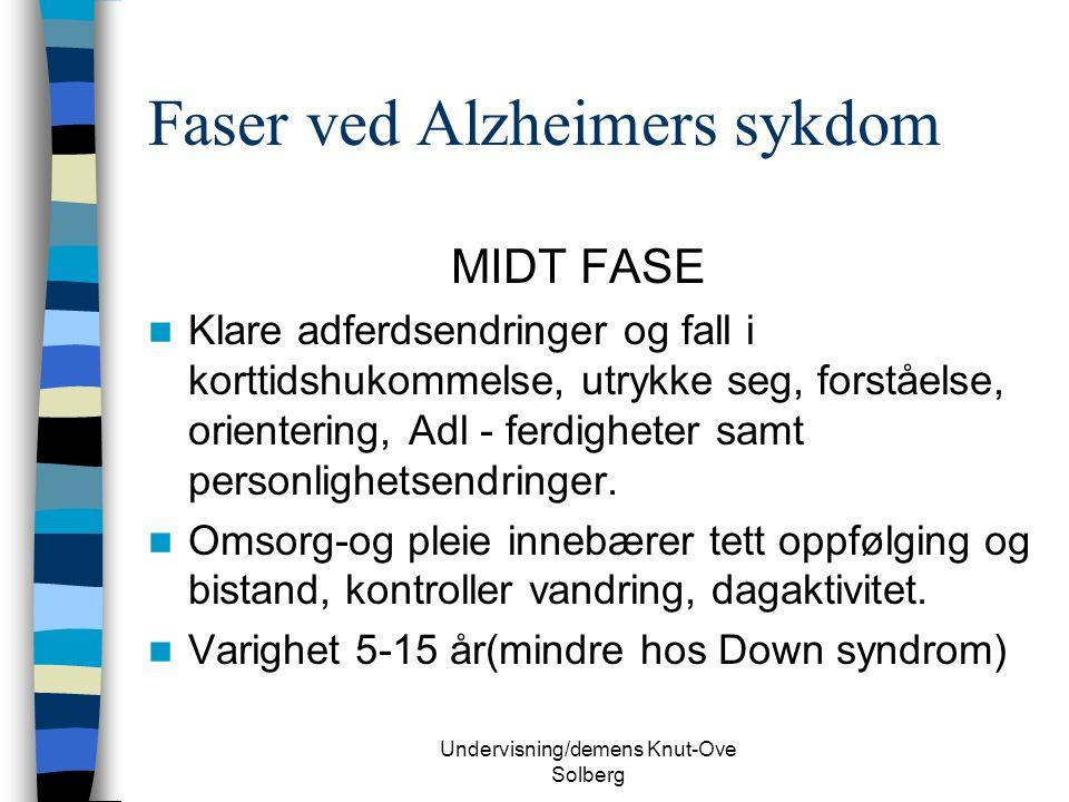 Undervisning/demens Knut-Ove Solberg Faser ved Alzheimers sykdom MIDT FASE Klare adferdsendringer og fall i korttidshukommelse, utrykke seg, forståelse, orientering, Adl - ferdigheter samt personlighetsendringer.
