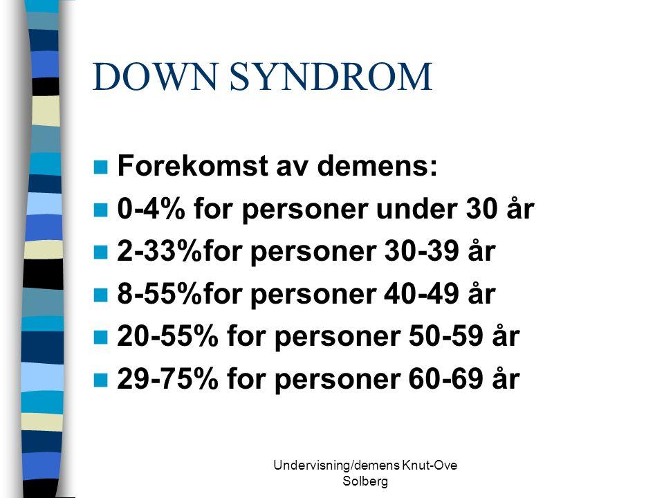 Undervisning/demens Knut-Ove Solberg DOWN SYNDROM Forekomst av demens: 0-4% for personer under 30 år 2-33%for personer 30-39 år 8-55%for personer 40-49 år 20-55% for personer 50-59 år 29-75% for personer 60-69 år
